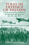 Poles in Defence of Britain: A Day-by-Day Chronology of Polish Day and Night Fighter Pilot Operations: July 1940 - June 1941: A Day-by-day Chronology of ... Pilot Operations - July 1940 - June 1941