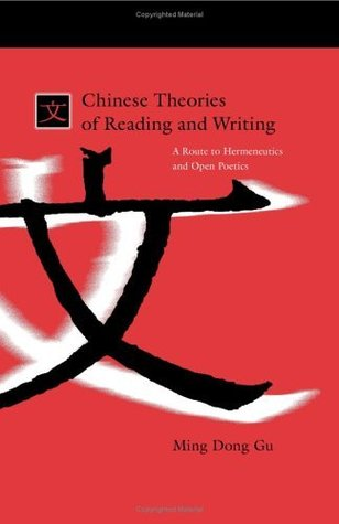 chinese-theories-of-reading-and-writing-a-route-to-hermeneutics-and-open-poetics-s-u-n-y-series-in-chinese-philosophy-and-culture-suny-series-in-chinese-philosophy-and-culture