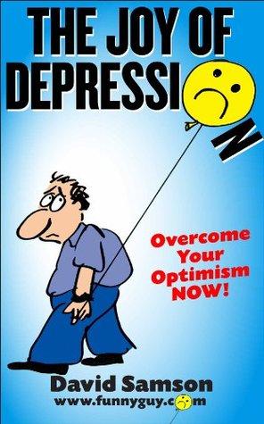 Ebook THE JOY OF DEPRESSION - Overcome Your Optimism NOW! (FunnyEBooks.com) by David Samson read!