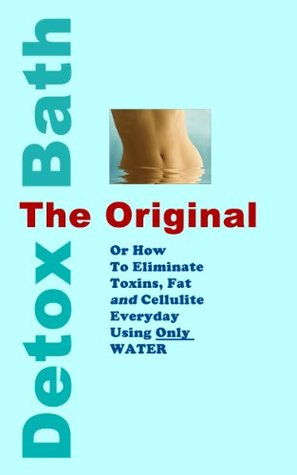 The Original Detox Bath: Eliminate Toxins and Fat Using Only Water