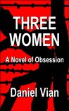 Three Women: A Novel of Obsession
