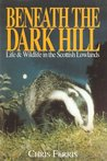 Beneath the Dark Hill: Life and Wildlife in Scottish Lowlands