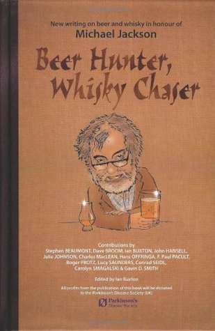 Beer Hunter, Whisky Chaser: New Writing On Beer An...