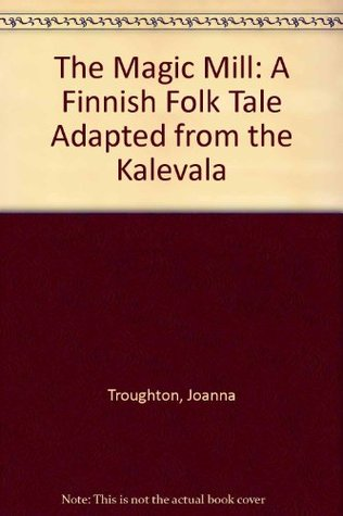 The Magic Mill: A Finnish Folk Tale Adapted from the Kalevala