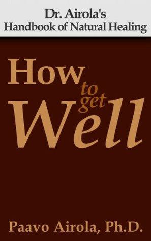 how to get well dr airolas handbook of natural healing