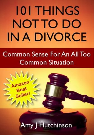 101 Things Not To Do In A Divorce: Common Sense For An All Too Common Situation Descargar google books en ipod