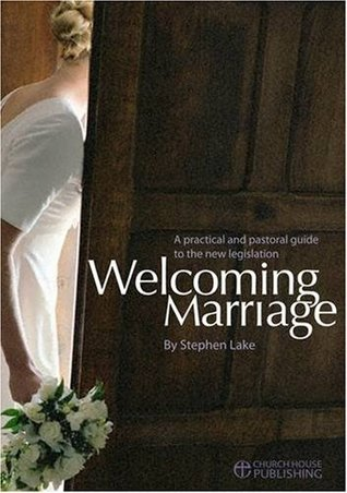 Welcoming Marriage: A Practical and Pastoral Guide to the New Legislation