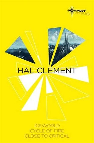 Hal Clement SF Gateway Omnibus: Iceworld, Cycle of Fire, Close to Critical