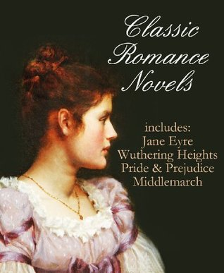 Classic Romance Novels: Jane Eyre / Wuthering Heights / Pride and Prejudice / Middlemarch