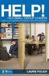 Help! I'm a Small-Group Leader!: 50 Ways to Lead Teenagers into Animated and Purposeful Discussions (Help! (Focus on the Family))