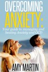 Overcoming Anxiety: Your complete guide to overcoming and managing Anxiety and OCD