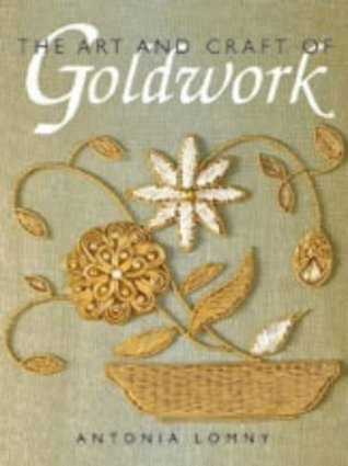 The Art and Craft of Goldwork. Antonia Lomny