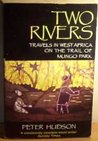 Two Rivers: Travels In West Africa On The Trail Of Mungo Park