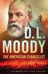D. L. Moody: The American Evangelist (Heroes of the Faith)