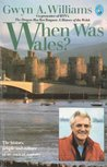 When Was Wales: A History Of The Welsh