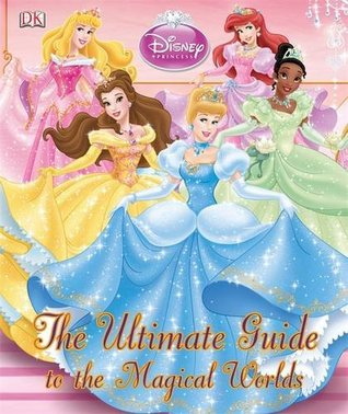 The Ultimate Guide to the Magical Worlds. Written by Jo Casey, Beth Landis Hester and Catherine Saunders