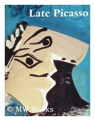 Late Picasso: Paintings, Sculpture, Drawings, Prints, 1953 1972