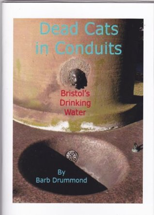 Dead Cats in Conduits - Bristol's Drinking Water