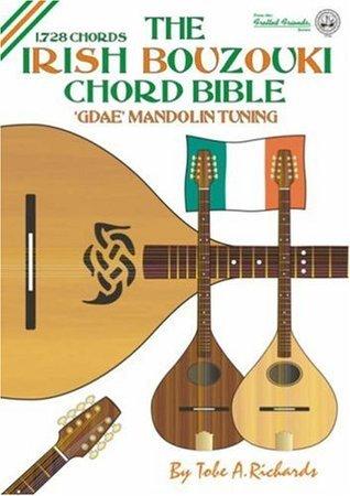 The Irish Bouzouki GDAE Chord Bible: Mandolin Style Tuning 1, 728 Chords (Fretted Friends Series)