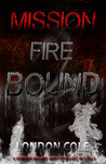 Mission: Fire Bound (The Mission Novellas #2)