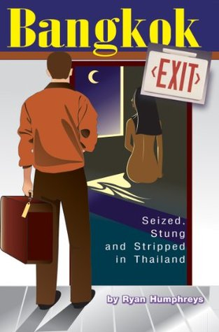 Bangkok Exit - Seized, Stung and Stripped in Thailand