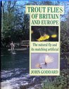 Trout Flies of Britain and Europe: The Natural Fly and Its Matching Artificial (Fishing)
