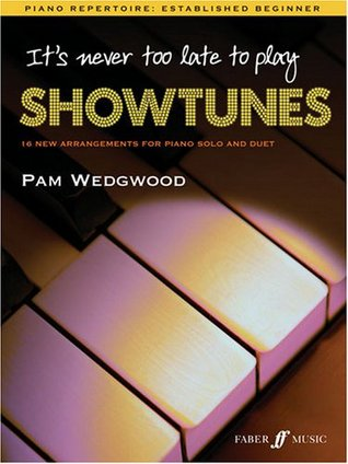 It's Never Too Late to Play Showtunes: Piano Solo