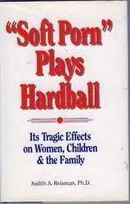 """Soft Porn"" Plays Hardball: Its Tragic Effects On Women, Children & the Family"