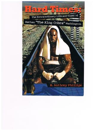 "Hard Times/The Extraordinary Life and Times of Nathan ""the King Cobra"" Washington"