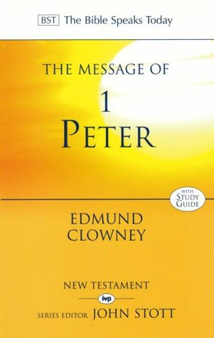 The Message of 1 Peter(The Bible Speaks Today: New Testament)