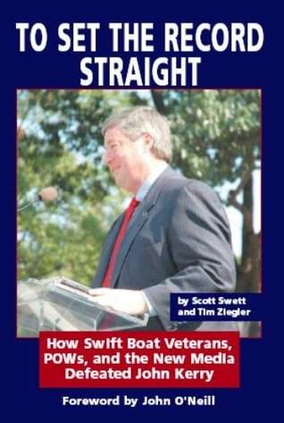 To Set The Record Straight: How Swift Boat Veterans, POWs and the New Media Defeated John Kerry