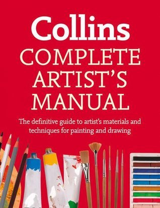 Collins Complete Artist's Manual: the definitive guide to materials and techniques for painting and drawing