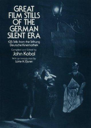 Great Film Stills of the German Silent Era: 125 Stills from the Stiftung Deutsche Kinemathek