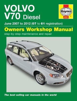Volvo V70 Diesel Service and Repair Manual: 2007-2012