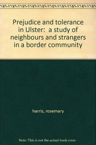 Prejudice and Tolerance in Ulster: A Study of Neighbours and Strangers in a Border Community