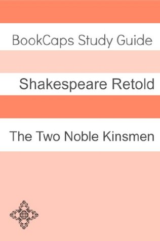 The Two Noble Kinsmen In Plain and Simple English (A Modern Translation and the Original Version)