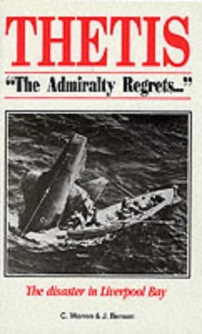 "Thetis - ""The Admiralty Regrets..."": The disaster in Liverpool Bay"
