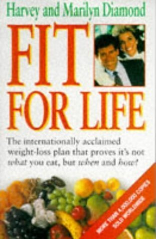 Fit For Life: The Natural Body Cycle, Permanent Weight Loss Plan That Proves It's Not What You Eat, But When And How!