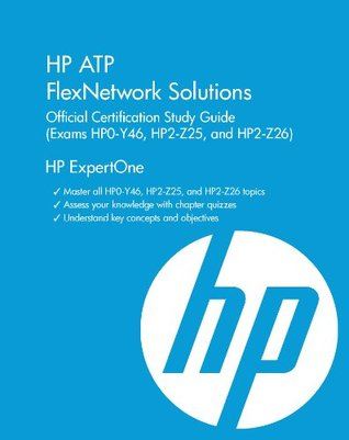 HP ATP  Network Solutions  Official Certification Study Guide  (Exams HP0-Y46, HP2-Z25 and HP2-Z26) (HP ExpertOne)
