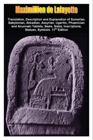 Translation, Description, and Explanation of Sumerian, Babylonian, Akkadian, Assyrian, Ugaritic, Phoenician and Anunnaki Tablets, Volume 1