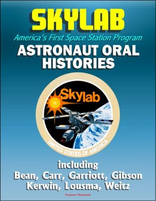 Skylab, America's First Space Station Program: Astronaut Oral Histories, including Bean, Carr, Garriott, Gibson, Kerwin, Lousma, Weitz