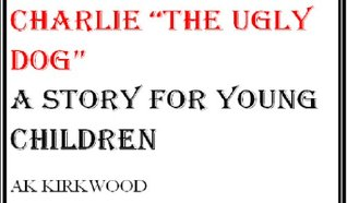 Charlie The Ugly Dog A Book For Young Children