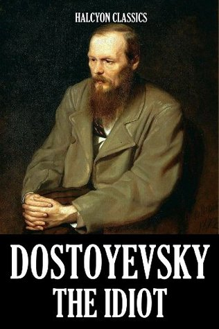 The Idiot and Other Works by Fyodor Dostoyevsky