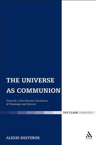Universe as Communion: Towards a Neo-Patristic Synthesis of Theology and Science