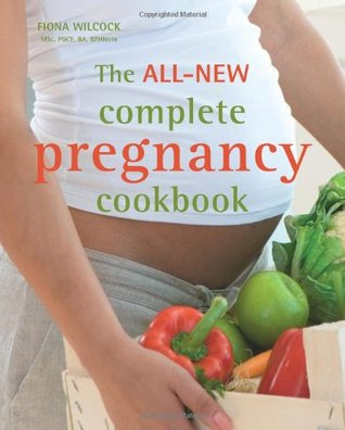 The All-New Complete Pregnancy Cookbook: Recipes, Menus Plans and Nutritional Information for 9+ Months of Healthy Eating