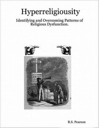Hyperreligiosity: Identifying and Overcoming Patterns of Religious Dysfunction