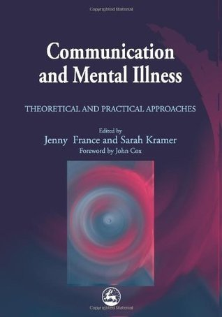 Communication and Mental Illness: Repainting the Picture: Theoretical and Practical Approaches