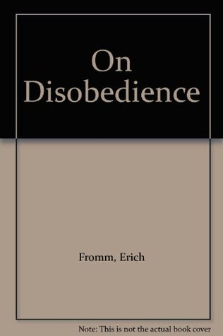 erich fromm on disobedience and other essays Available in the national library of australia collection author: fromm, erich, 1900-1980 format: book 135 p  22 cm.