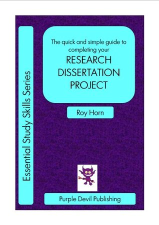 The quick and simple guide to completing your RESEARCH DISSERTATION PROJECT (Essential Study Skills Series)