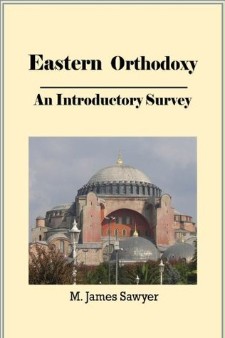 Eastern Orthodoxy: An Introductory Survery